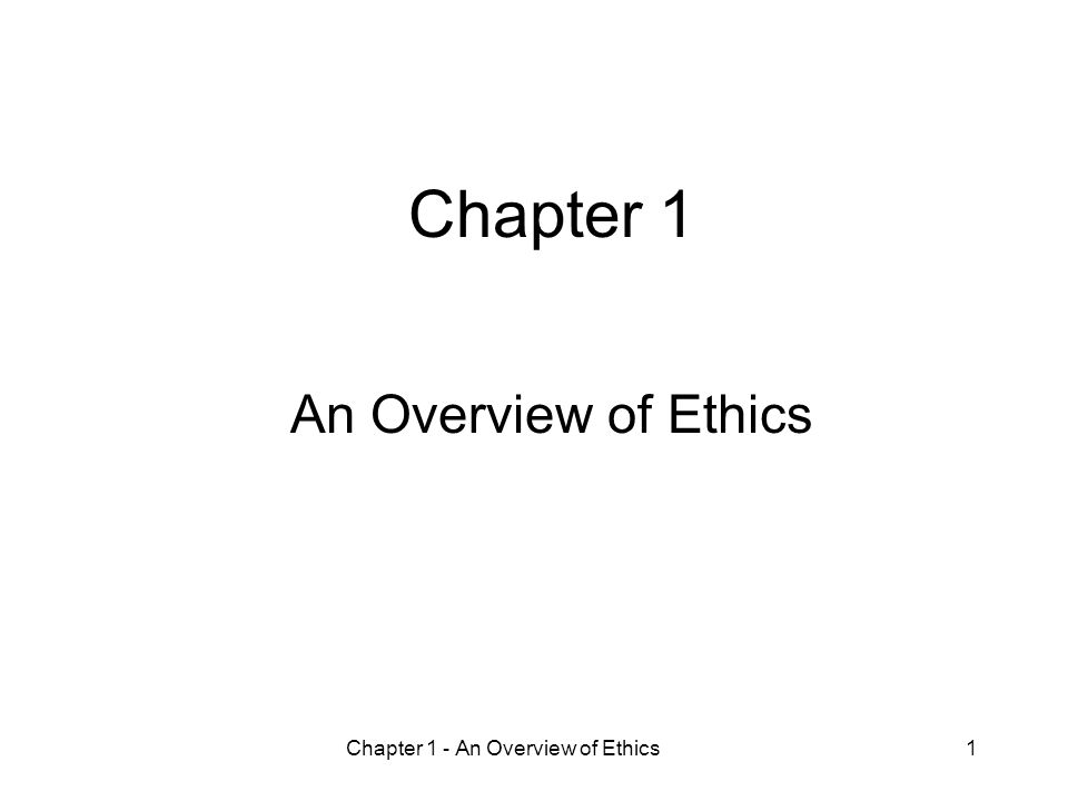 Chapter 1 - An Overview of Ethics1 Chapter 1 An Overview of Ethics
