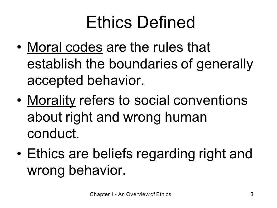 Chapter 1 - An Overview of Ethics14 Summary Ethics are beliefs regarding right and wrong behavior.