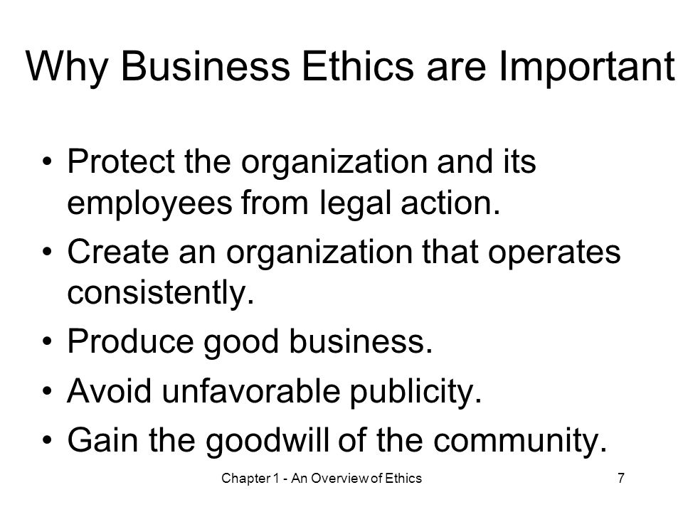 Chapter 1 - An Overview of Ethics7 Why Business Ethics are Important Protect the organization and its employees from legal action. Create an organizat