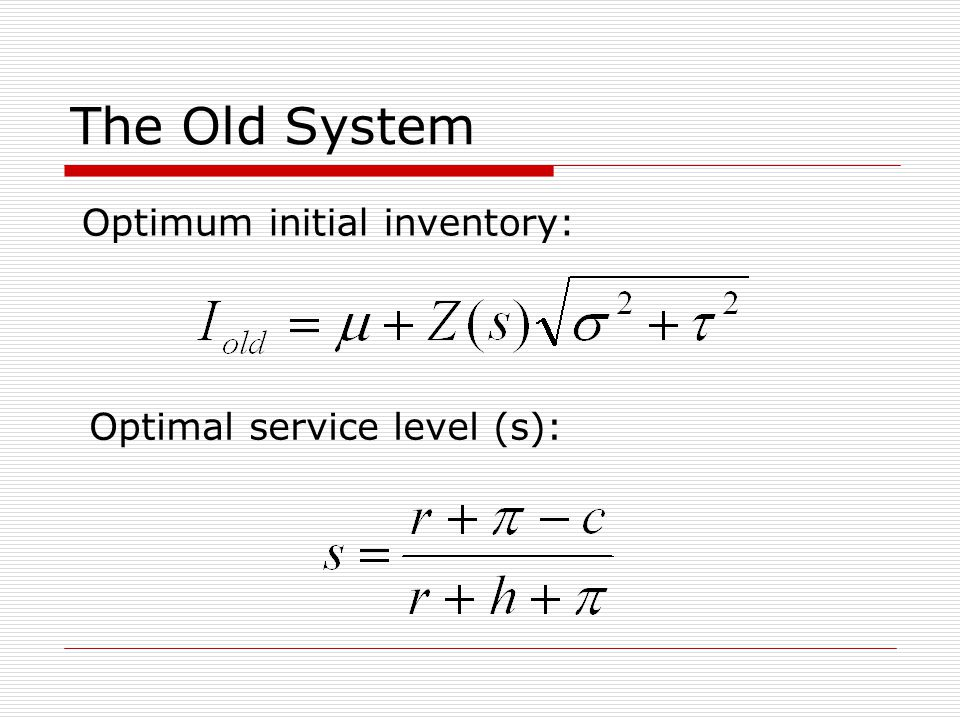The Old System Optimum initial inventory: Optimal service level (s):