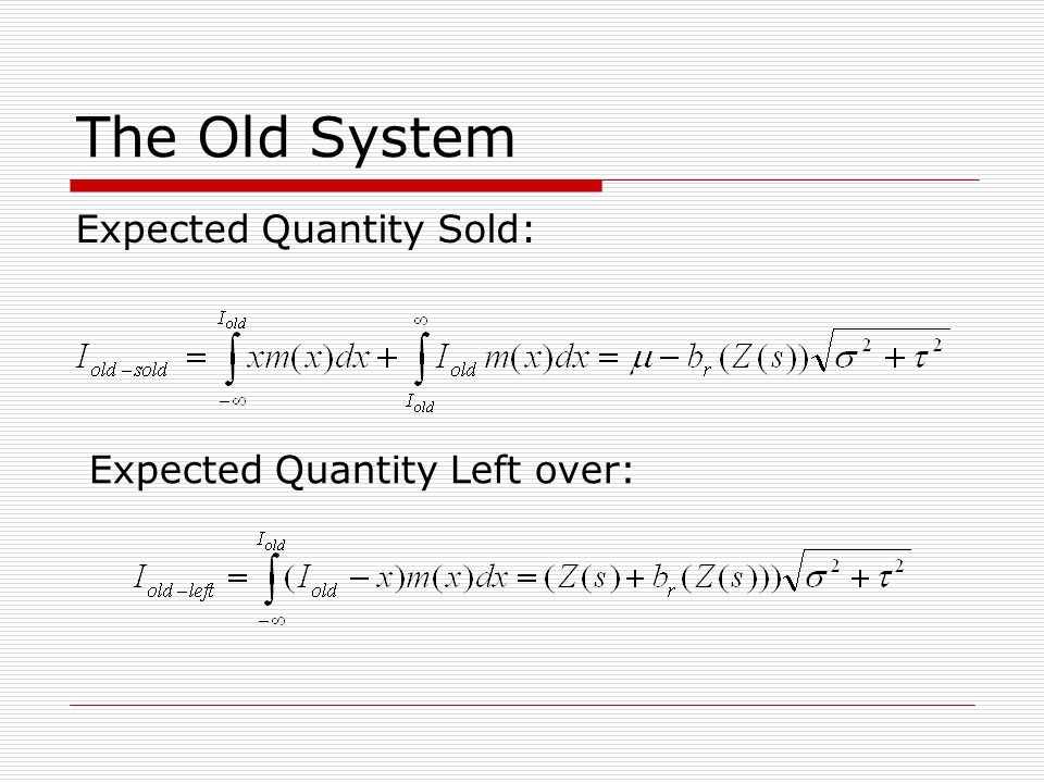 The Old System Expected Quantity Sold: Expected Quantity Left over: