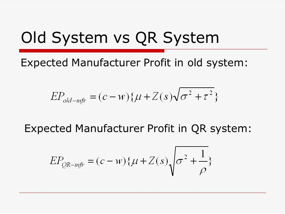 Old System vs QR System Expected Manufacturer Profit in old system: Expected Manufacturer Profit in QR system: