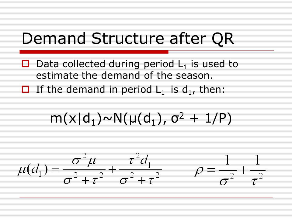 Demand Structure after QR  Data collected during period L 1 is used to estimate the demand of the season.