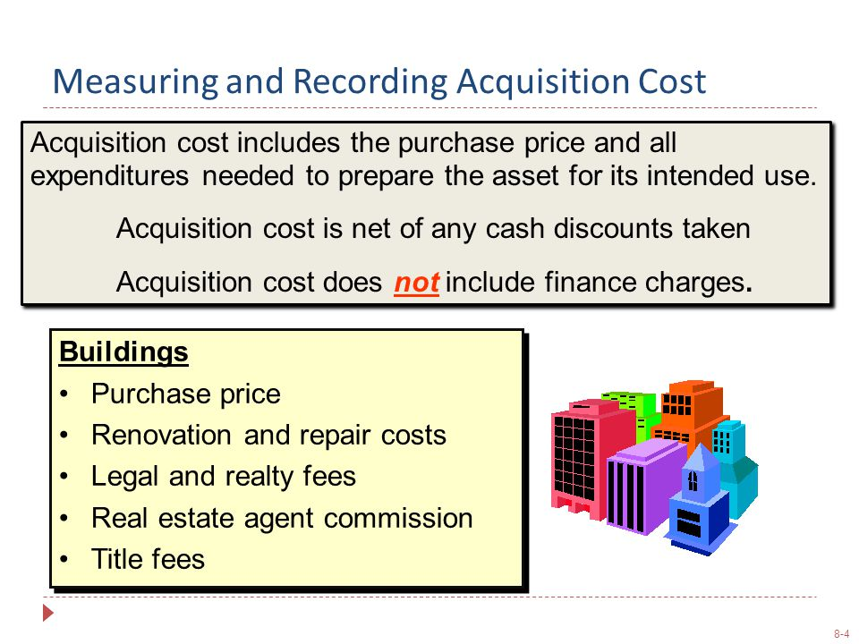 8-5 Measuring and Recording Acquisition Cost Equipment Purchase price Installation costs Modification to building necessary to install equipment Transportation costs Equipment Purchase price Installation costs Modification to building necessary to install equipment Transportation costs Land Purchase price Real estate commissions Title insurance premiums Delinquent taxes Surveying fees Title search and transfer fees Land Purchase price Real estate commissions Title insurance premiums Delinquent taxes Surveying fees Title search and transfer fees Land is not depreciable.
