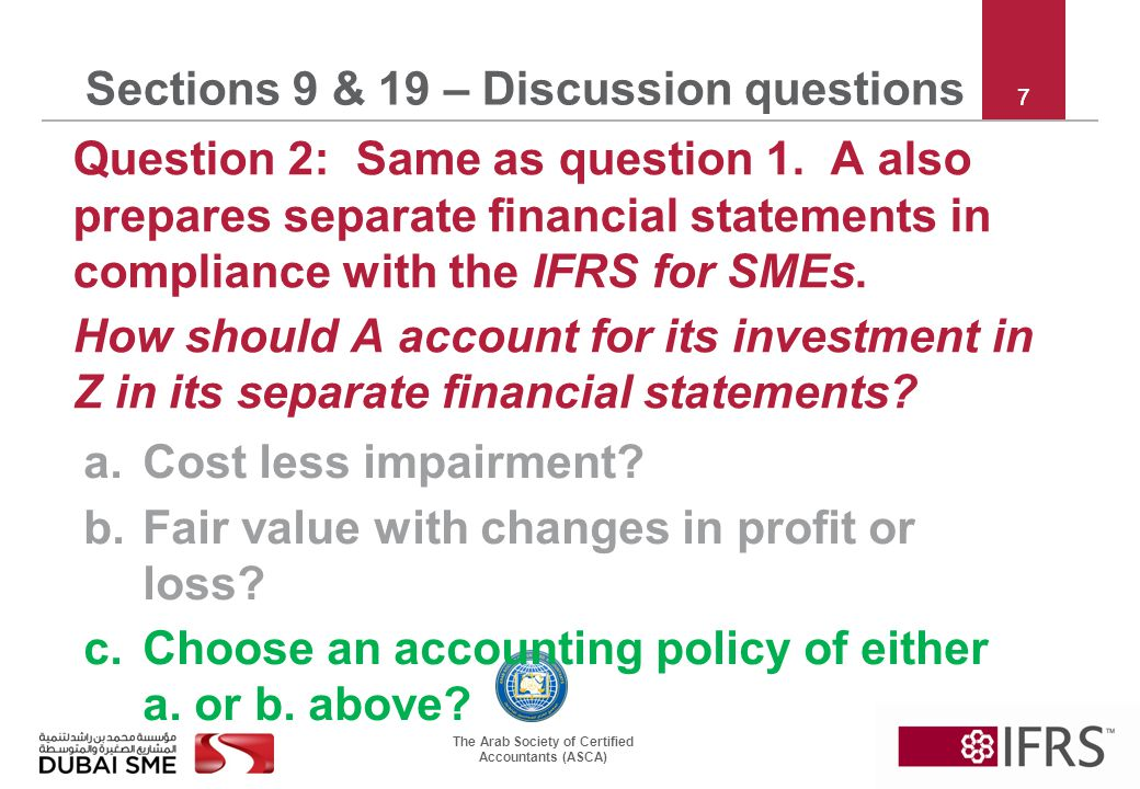 The Arab Society of Certified Accountants (ASCA) 7 Sections 9 & 19 – Discussion questions Question 2: Same as question 1.