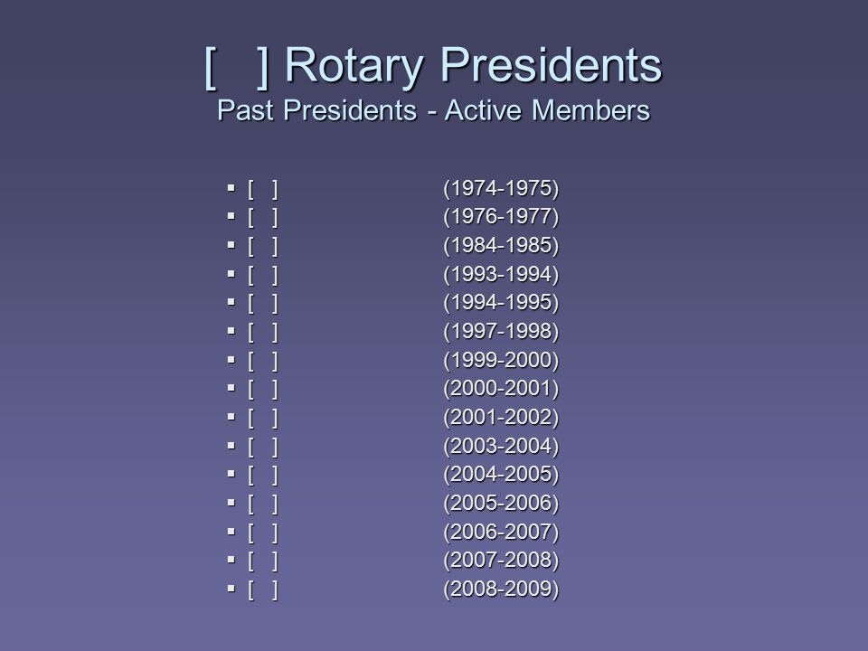 [ ] Rotary Presidents Past Presidents - Active Members  [ ] (1974-1975)  [ ] (1976-1977)  [ ] (1984-1985)  [ ] (1993-1994)  [ ] (1994-1995)  [ ]