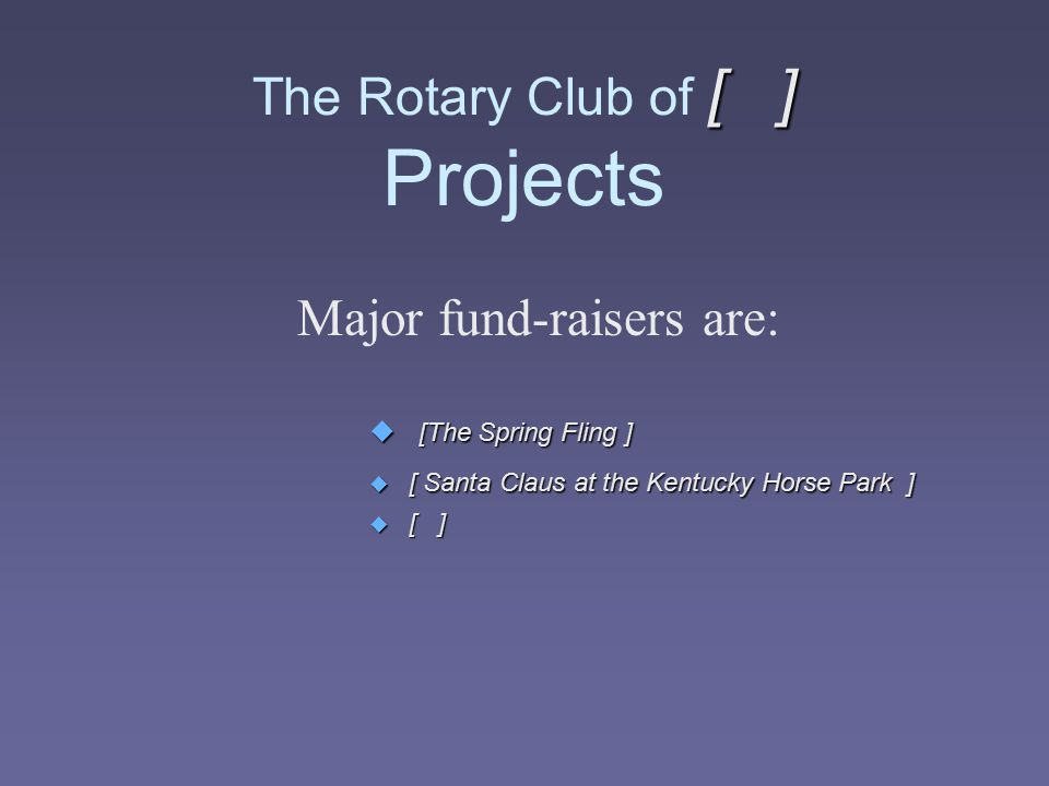 [ ] The Rotary Club of [ ] Projects Major fund-raisers are: u [The Spring Fling ] u [ Santa Claus at the Kentucky Horse Park ] u [ ]