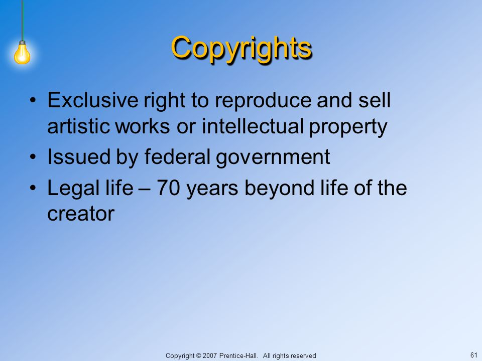 Copyright © 2007 Prentice-Hall. All rights reserved 61 CopyrightsCopyrights Exclusive right to reproduce and sell artistic works or intellectual prope