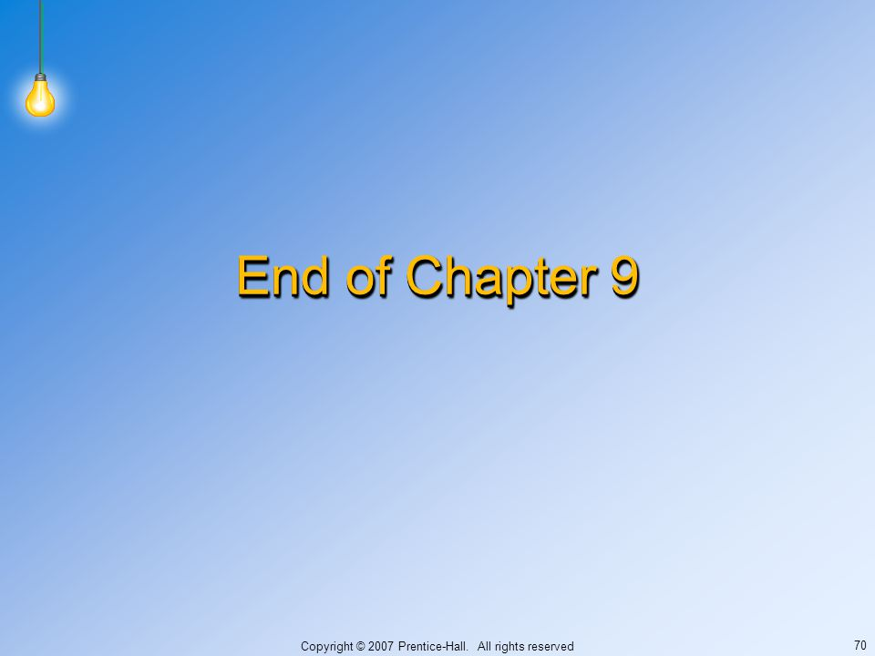 Copyright © 2007 Prentice-Hall. All rights reserved 70 End of Chapter 9