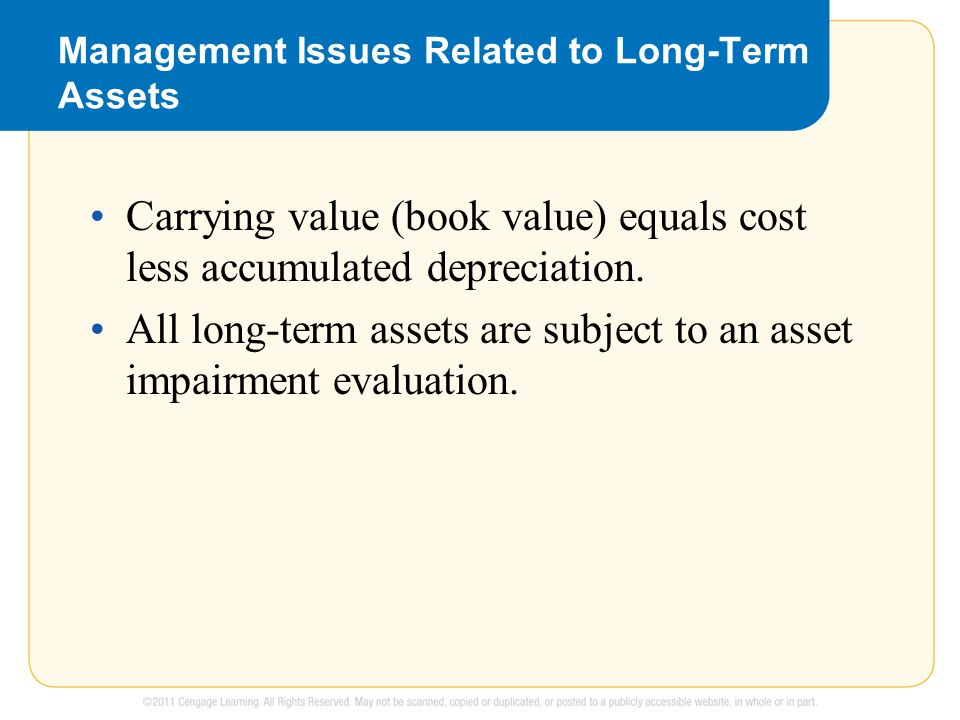 Management Issues Related to Long-Term Assets Carrying value (book value) equals cost less accumulated depreciation.