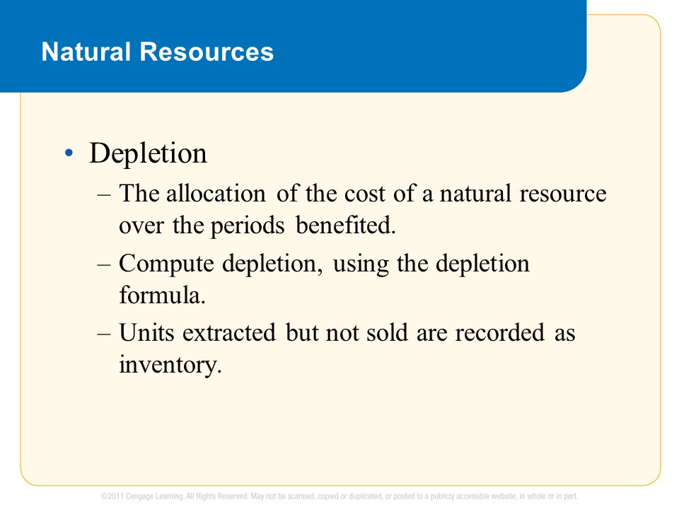 Natural Resources Depletion –The allocation of the cost of a natural resource over the periods benefited.