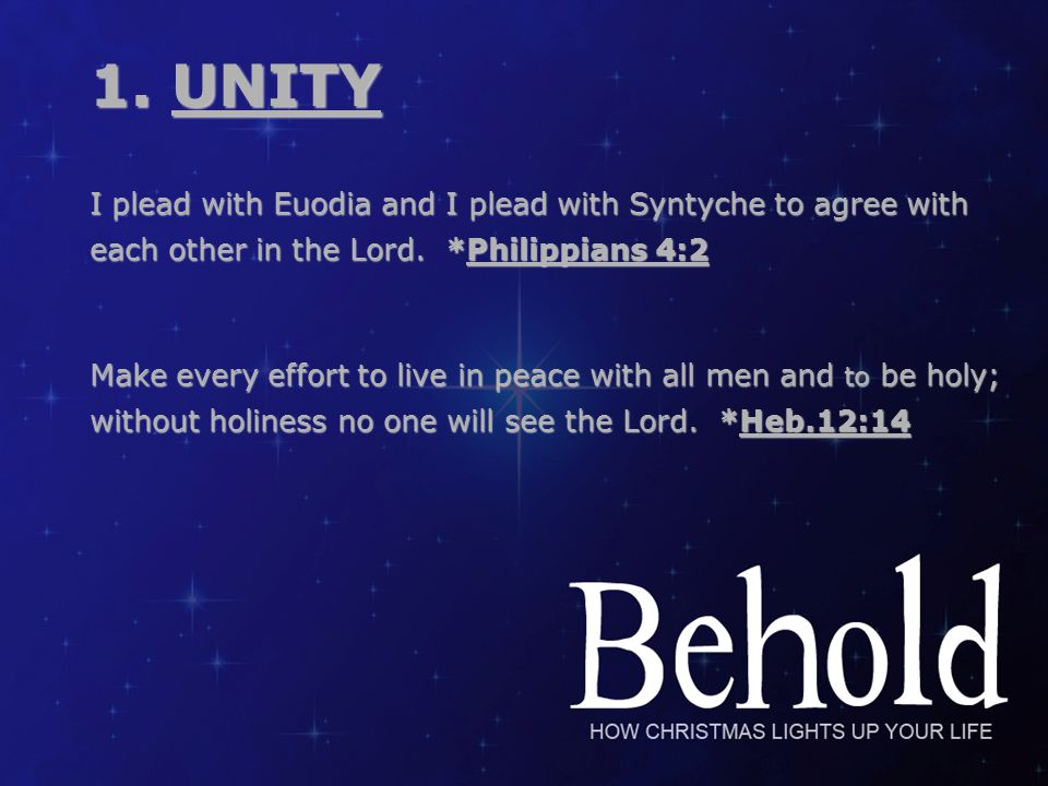1.UNITY I plead with Euodia and I plead with Syntyche to agree with each other in the Lord.