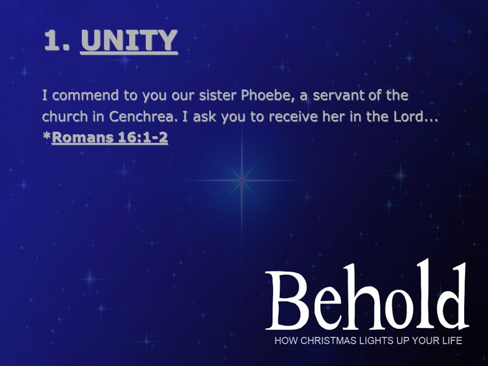 I commend to you our sister Phoebe, a servant of the church in Cenchrea. I ask you to receive her in the Lord... *Romans 16:1-2