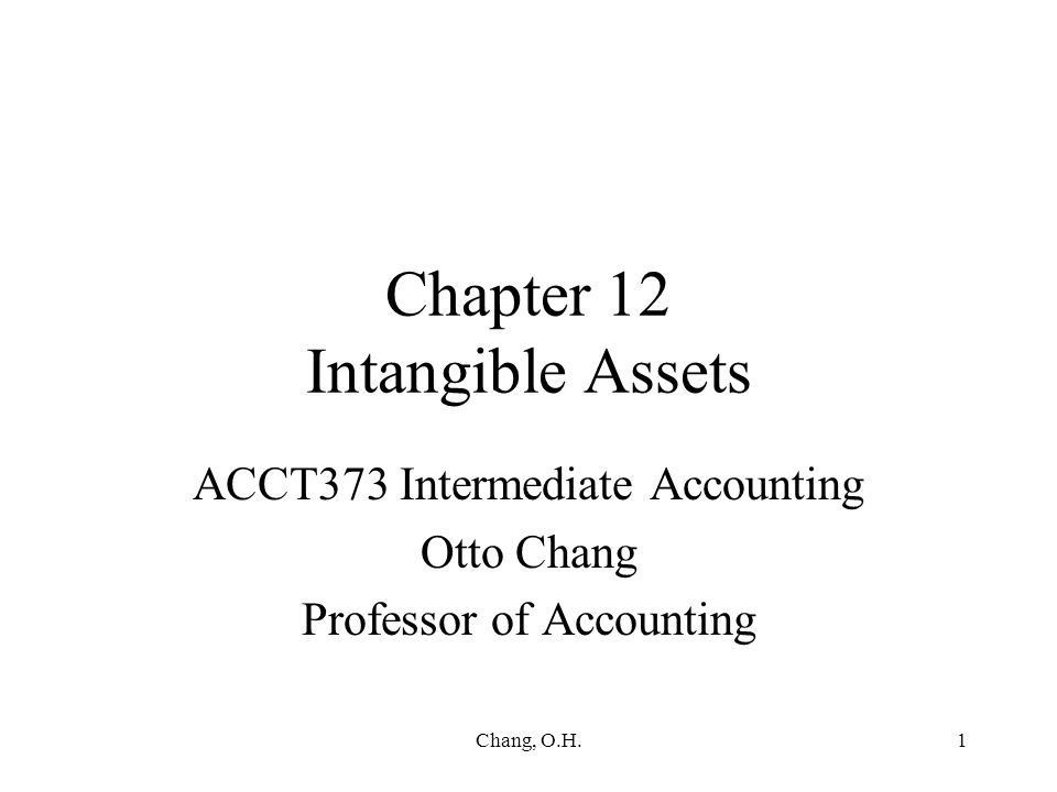 Chang, O.H.2 Characteristics of Intangible Assets Intangible assets are characterized by lack of physical existence and high degree of uncertainty concerning the future benefits General rules of accounting: –Purchased: recorded at cost, amortized over economic life of legal life whichever is shorter (but no more than 40 years in any case) –Internally developed: all costs expensed unless future benefits are very much ascertained –Contra-asset account is not generally used