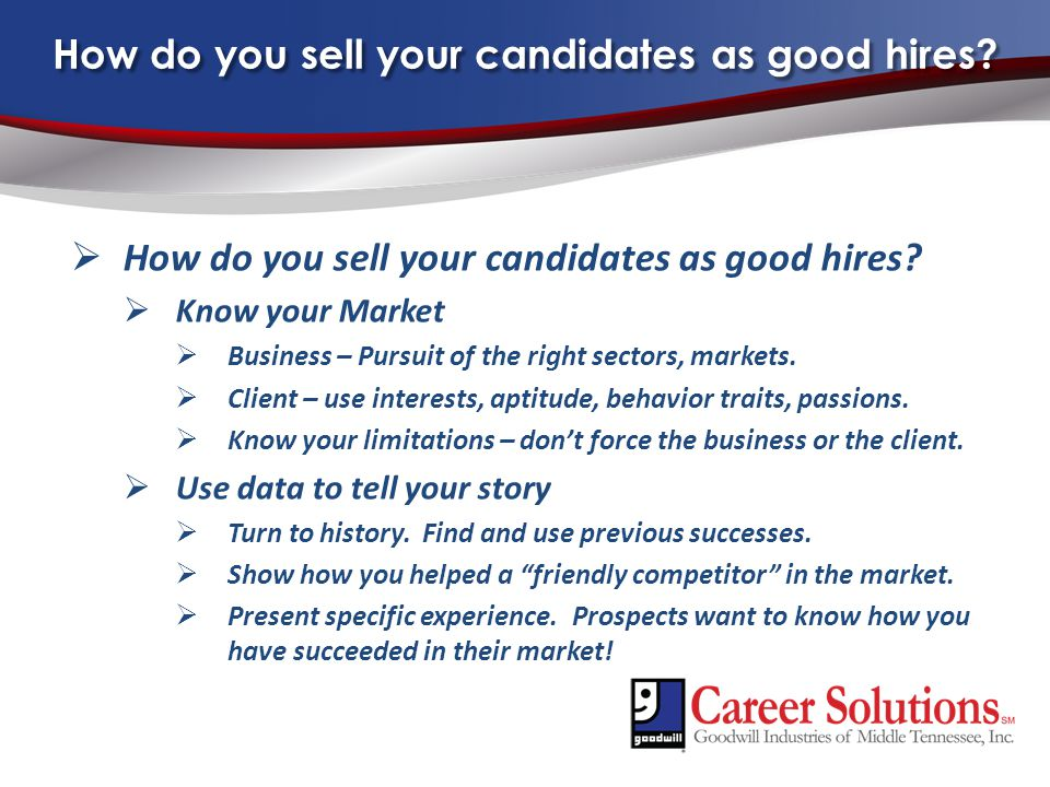 How do you sell your candidates as good hires.  How do you sell your candidates as good hires.