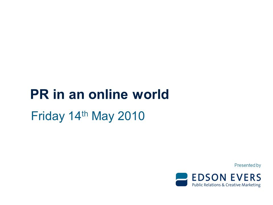 Presented by PR in an online world Friday 14 th May 2010