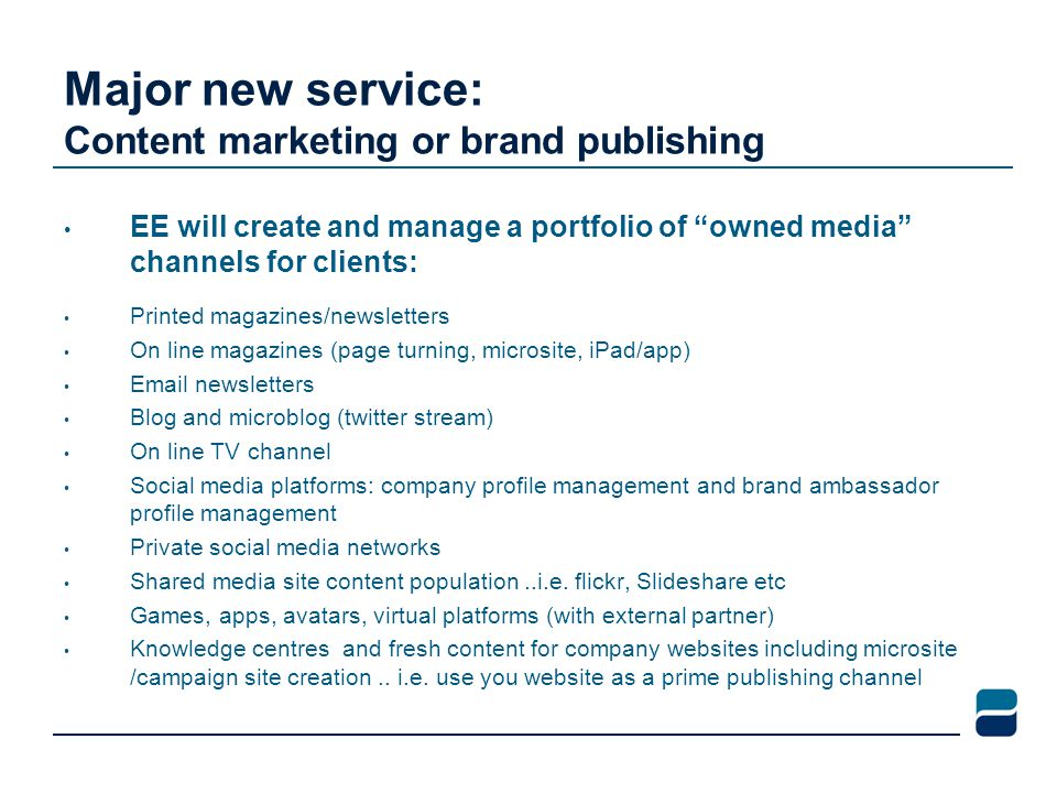 """Major new service: Content marketing or brand publishing EE will create and manage a portfolio of """"owned media"""" channels for clients: Printed magazine"""