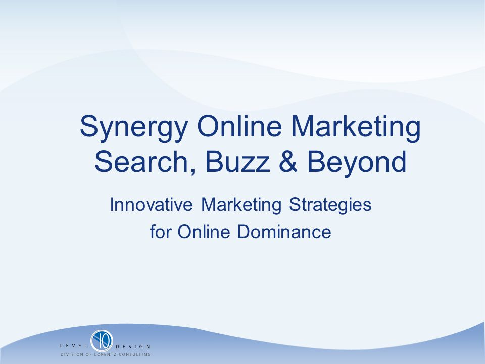 Synergy Online Marketing Search, Buzz & Beyond Innovative Marketing Strategies for Online Dominance