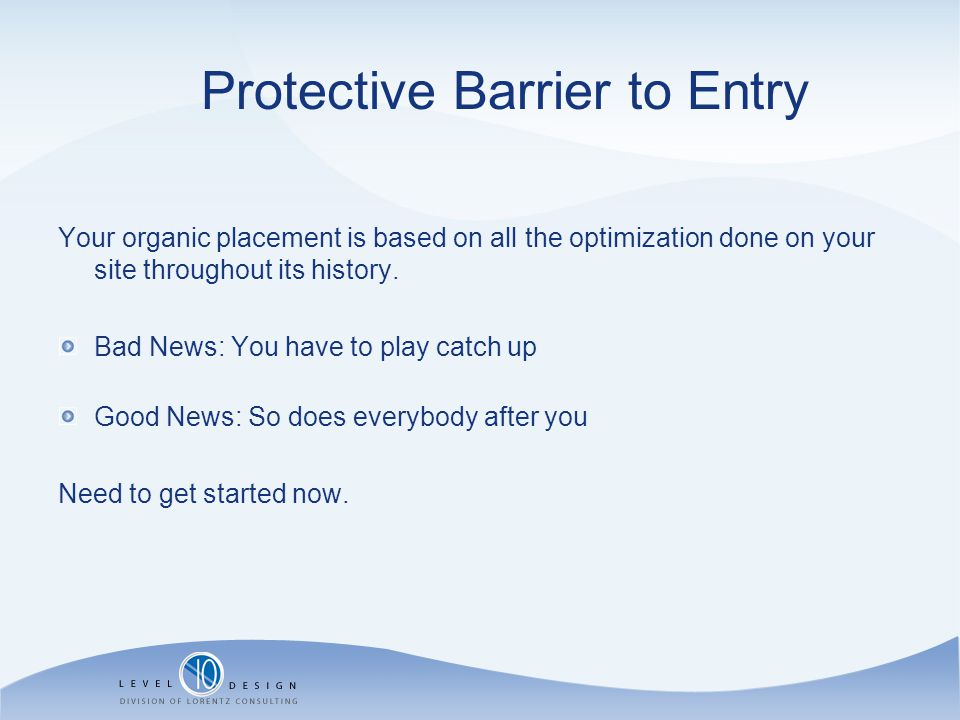 Protective Barrier to Entry Your organic placement is based on all the optimization done on your site throughout its history.