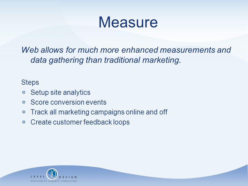 Measure Web allows for much more enhanced measurements and data gathering than traditional marketing.