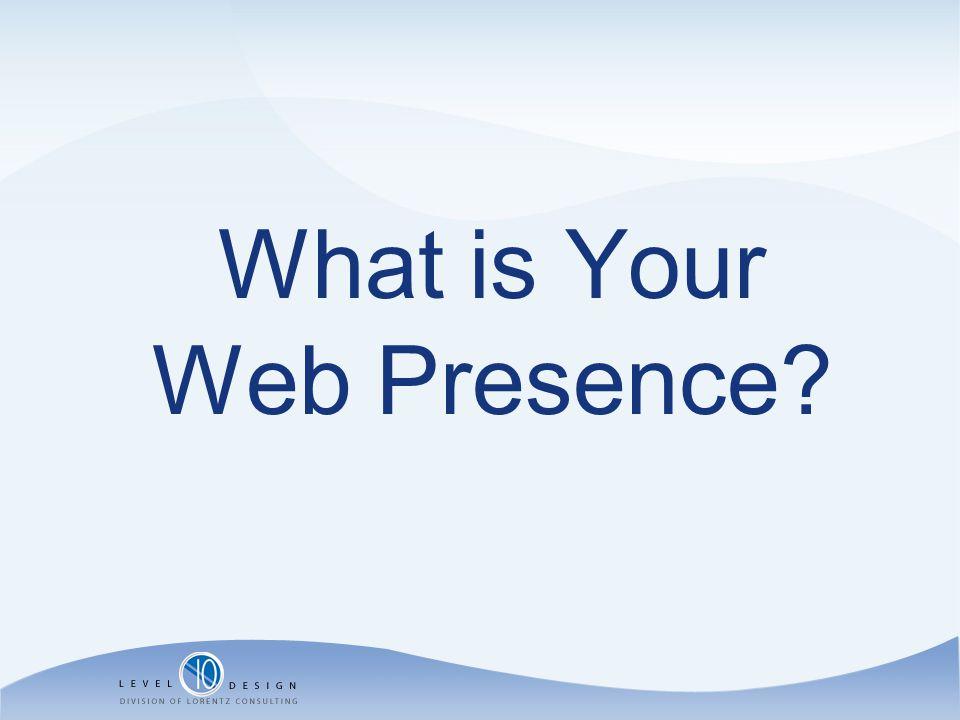 You Web Presence Is.