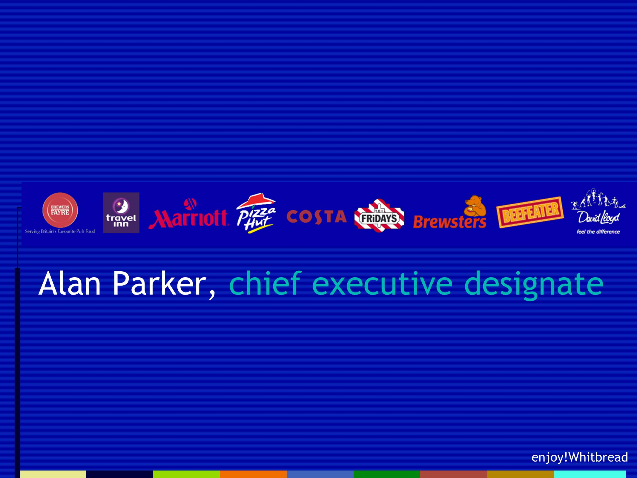 enjoy!Whitbread Alan Parker, chief executive designate