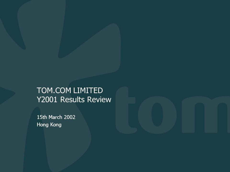 TOM.COM LIMITED Y2001 Results Review 15th March 2002 Hong Kong