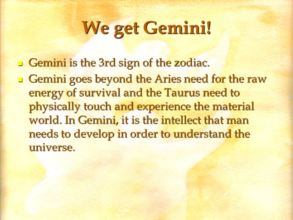 We get Gemini. Gemini is the 3rd sign of the zodiac.