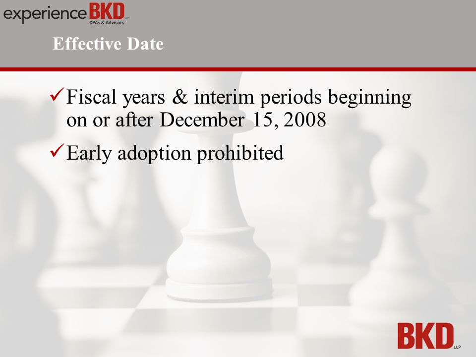 Fiscal years & interim periods beginning on or after December 15, 2008 Early adoption prohibited Effective Date