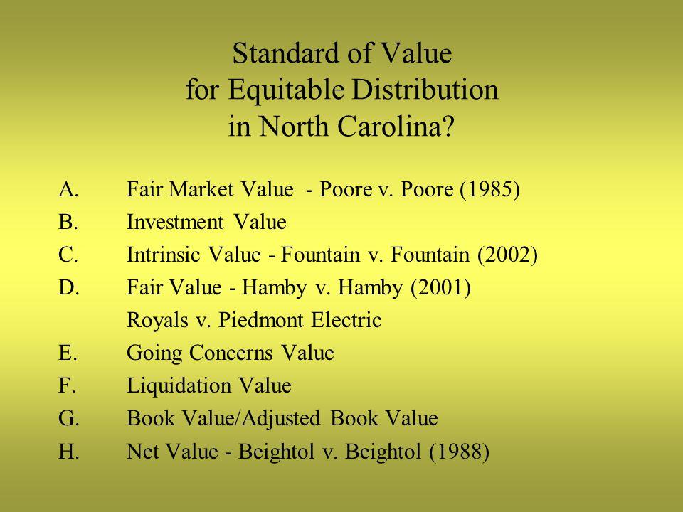 Standard of Value for Equitable Distribution in North Carolina? A.Fair Market Value - Poore v. Poore (1985) B.Investment Value C.Intrinsic Value - Fou
