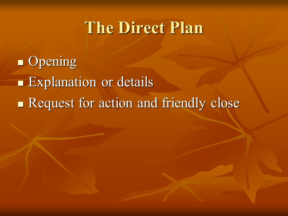 The Direct Plan Opening Opening Explanation or details Explanation or details Request for action and friendly close Request for action and friendly cl