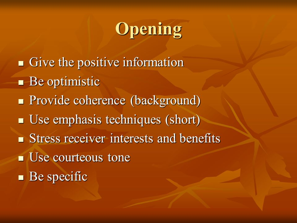 Opening Give the positive information Give the positive information Be optimistic Be optimistic Provide coherence (background) Provide coherence (back
