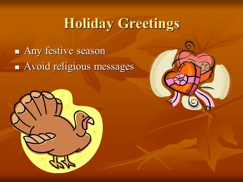 Holiday Greetings Any festive season Any festive season Avoid religious messages Avoid religious messages
