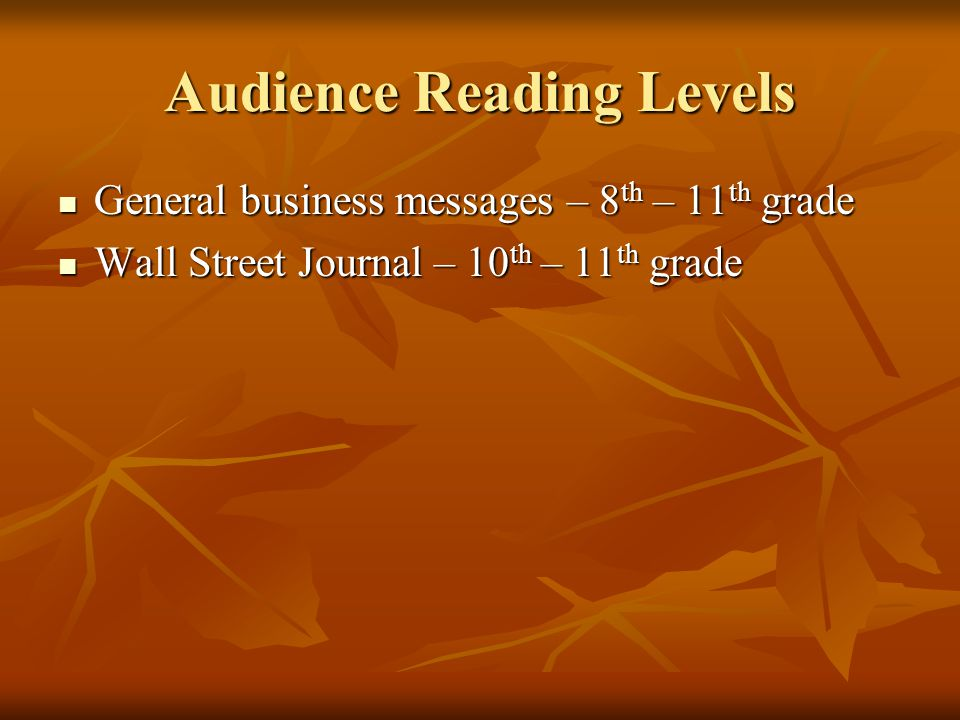 Audience Reading Levels General business messages – 8 th – 11 th grade General business messages – 8 th – 11 th grade Wall Street Journal – 10 th – 11