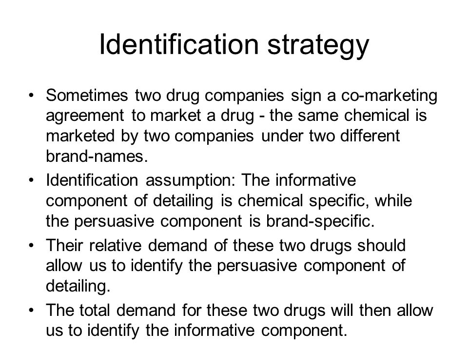 Identification strategy Sometimes two drug companies sign a co-marketing agreement to market a drug - the same chemical is marketed by two companies u