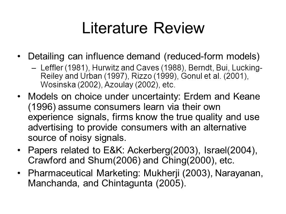 Literature Review Detailing can influence demand (reduced-form models) –Leffler (1981), Hurwitz and Caves (1988), Berndt, Bui, Lucking- Reiley and Urb