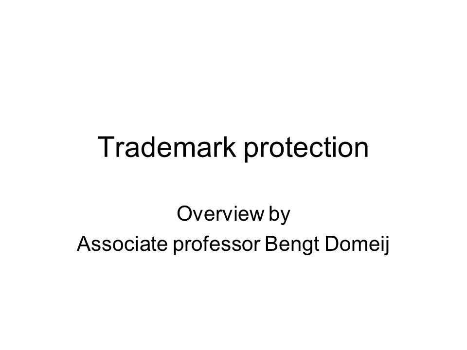 Trademark protection Overview by Associate professor Bengt Domeij