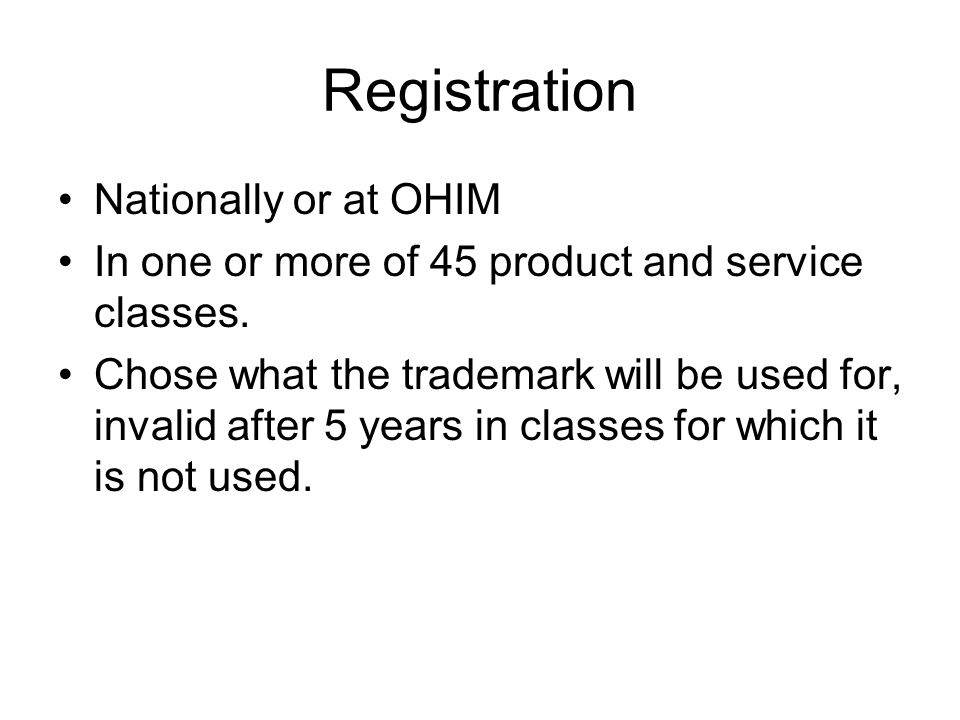 Registration Nationally or at OHIM In one or more of 45 product and service classes.