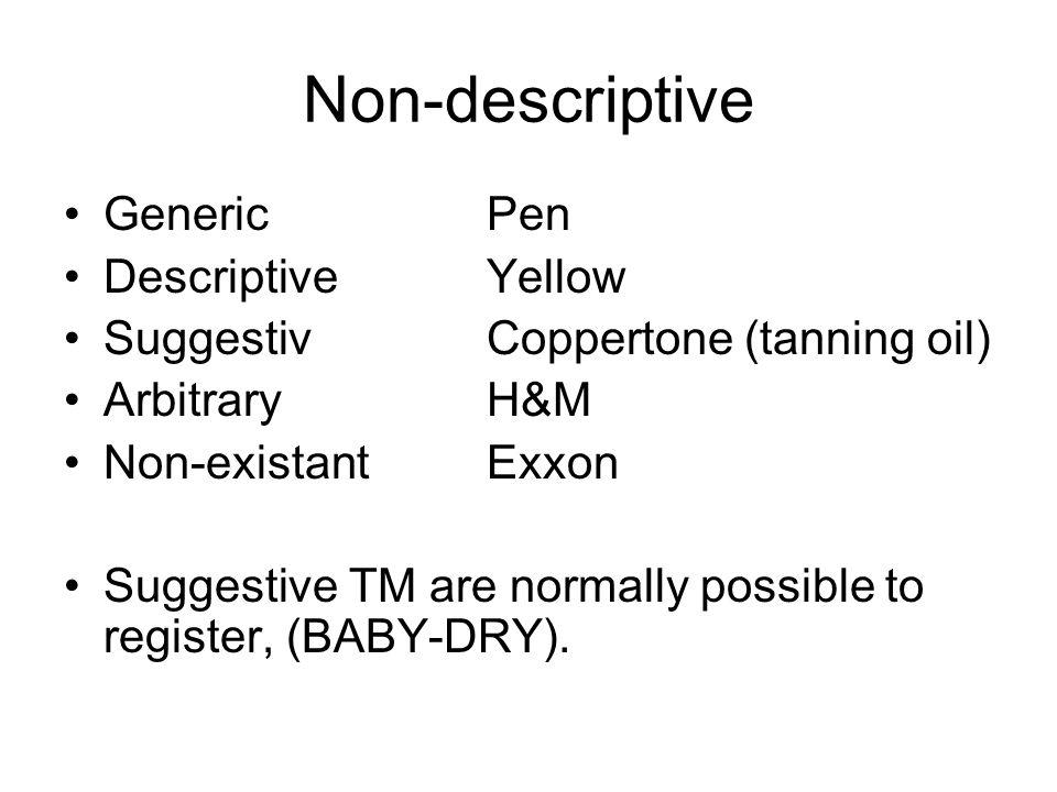 Non-descriptive GenericPen DescriptiveYellow SuggestivCoppertone (tanning oil) ArbitraryH&M Non-existantExxon Suggestive TM are normally possible to register, (BABY-DRY).