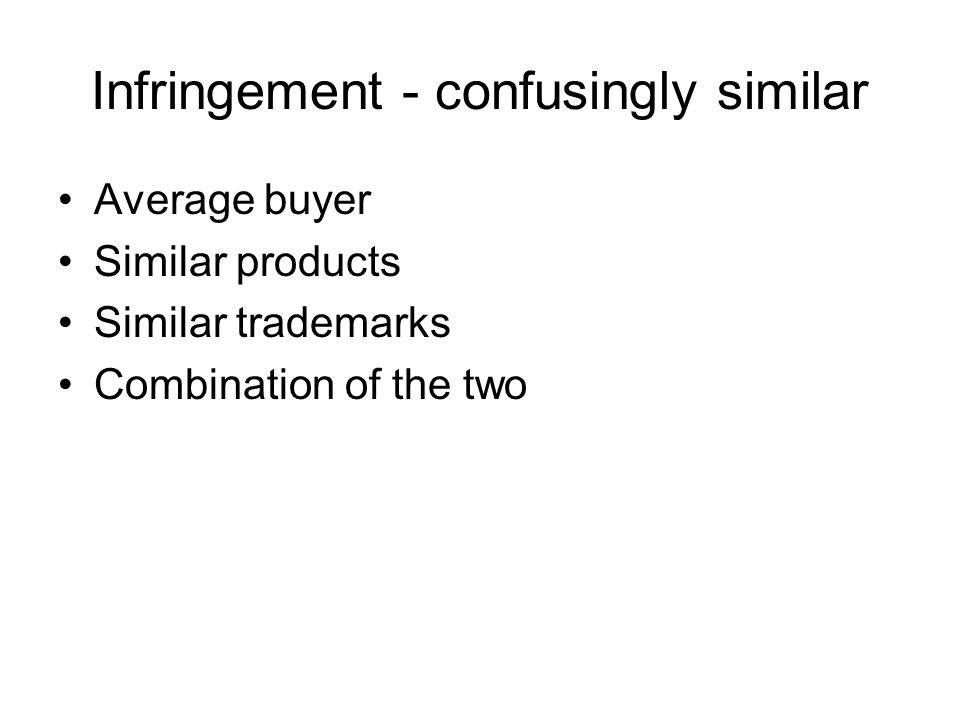 Infringement - confusingly similar Average buyer Similar products Similar trademarks Combination of the two
