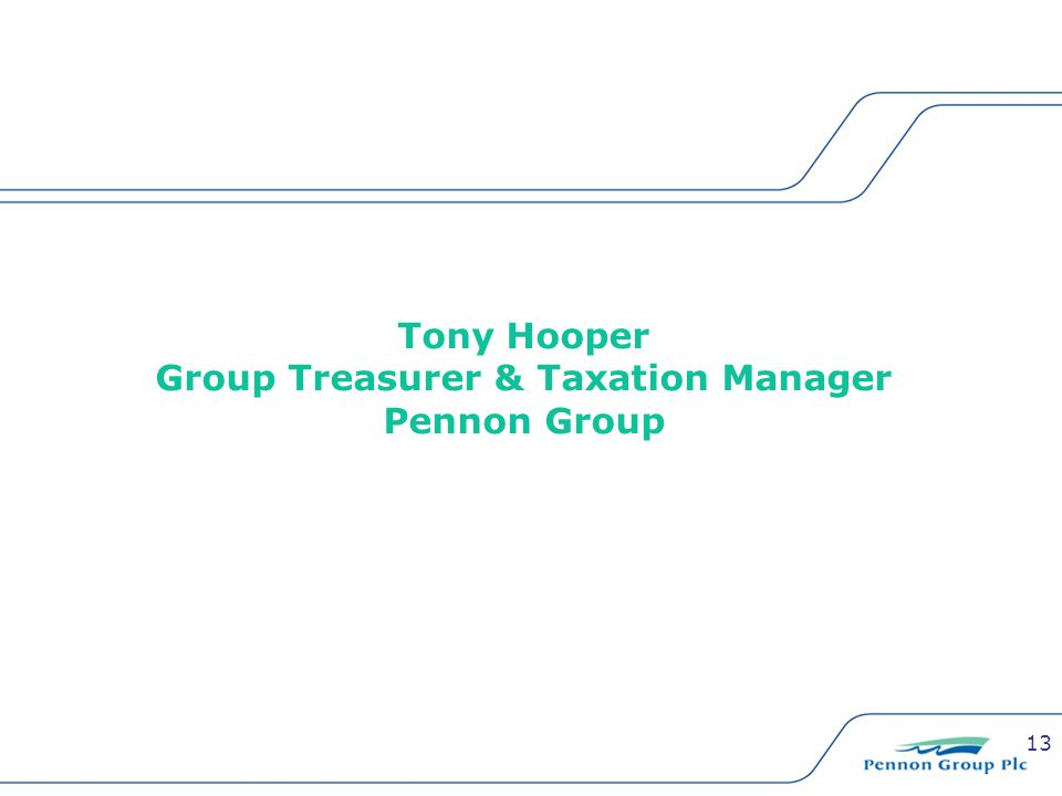 13 Tony Hooper Group Treasurer & Taxation Manager Pennon Group
