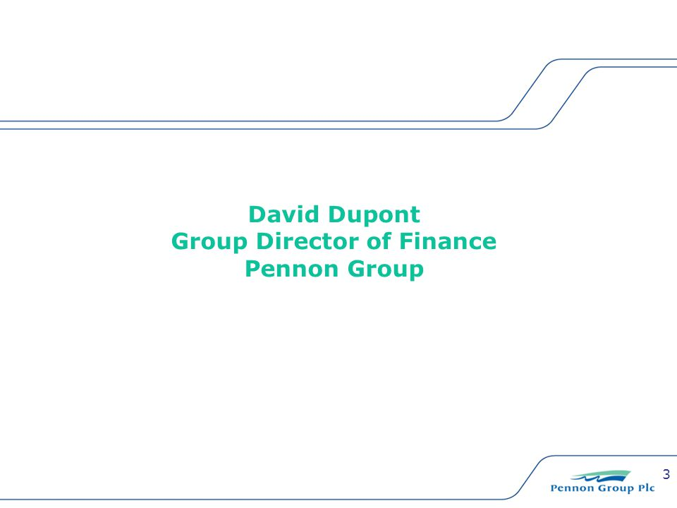 3 David Dupont Group Director of Finance Pennon Group