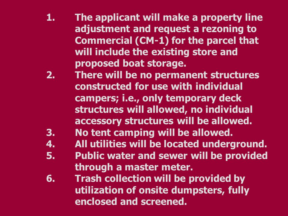 1.The applicant will make a property line adjustment and request a rezoning to Commercial (CM-1) for the parcel that will include the existing store and proposed boat storage.
