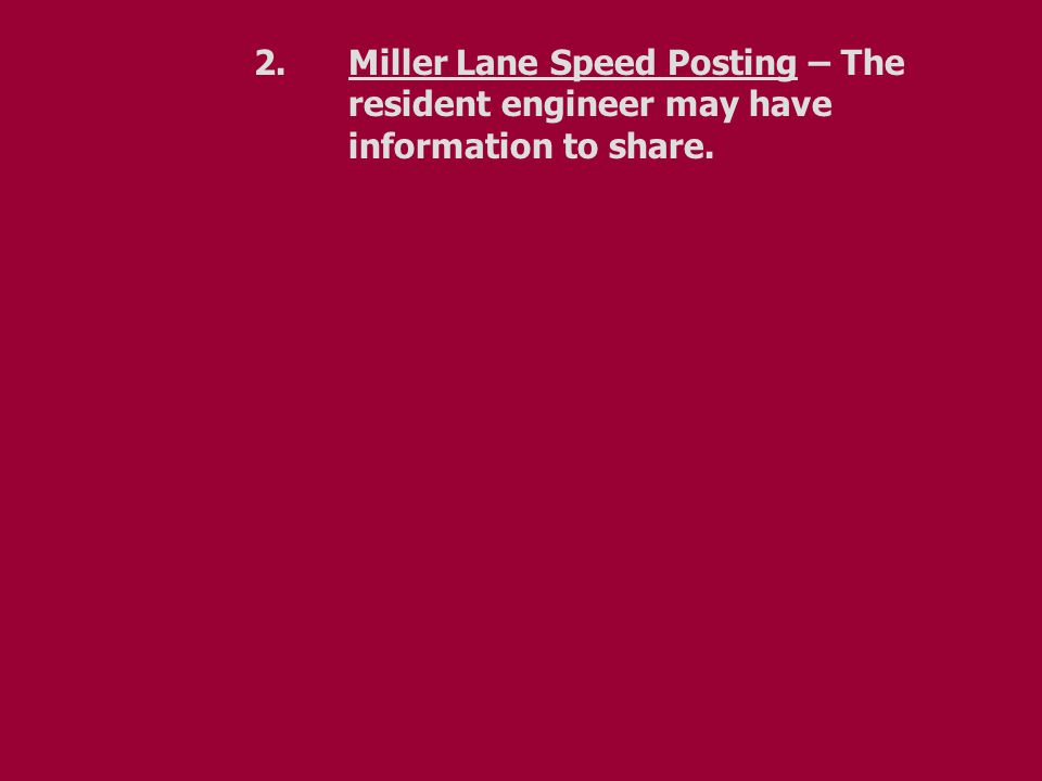 2. Miller Lane Speed Posting – The resident engineer may have information to share.
