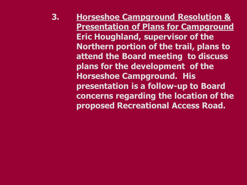 3. Horseshoe Campground Resolution & Presentation of Plans for Campground Eric Houghland, supervisor of the Northern portion of the trail, plans to at