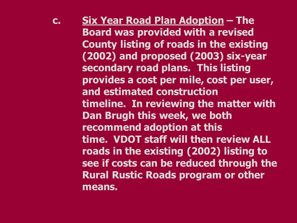 c.Six Year Road Plan Adoption – The Board was provided with a revised County listing of roads in the existing (2002) and proposed (2003) six-year secondary road plans.