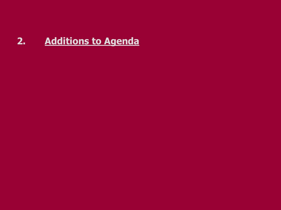 2. Additions to Agenda