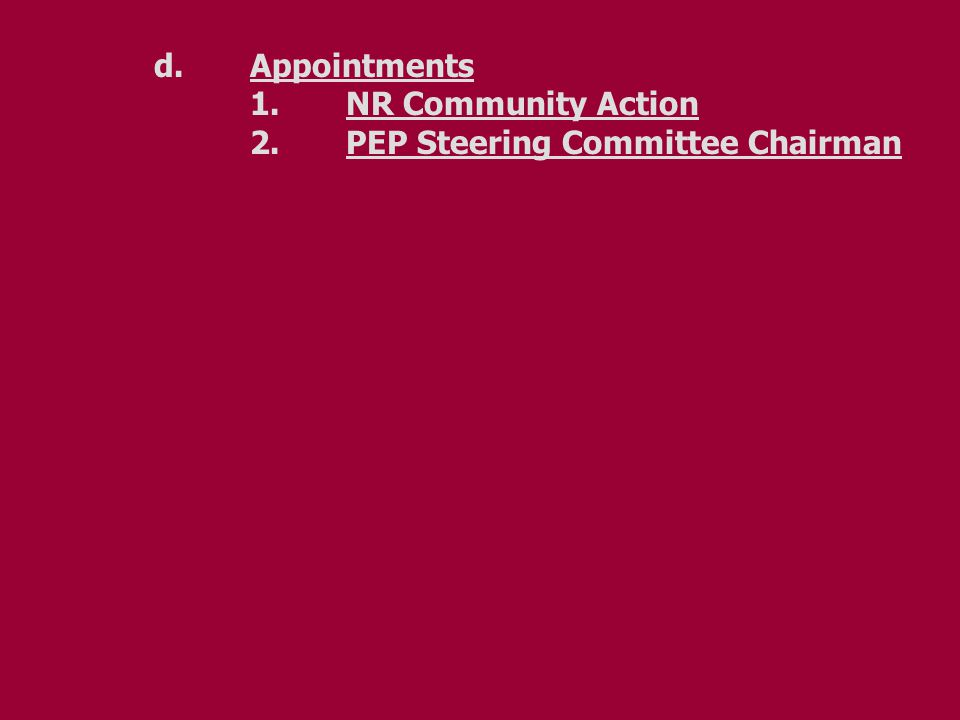 d.Appointments 1.NR Community Action 2.PEP Steering Committee Chairman