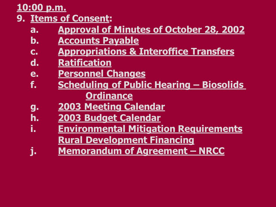 10:00 p.m. 9.Items of Consent: a.Approval of Minutes of October 28, 2002 b.Accounts Payable c.Appropriations & Interoffice Transfers d.Ratification e.