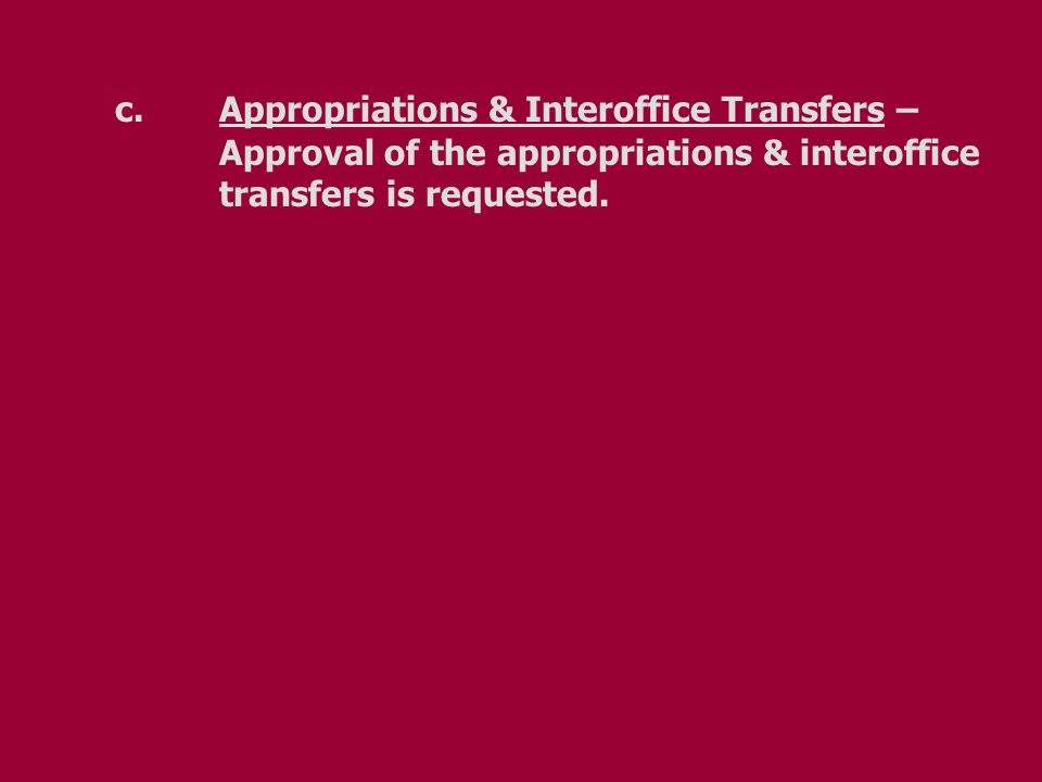 c.Appropriations & Interoffice Transfers – Approval of the appropriations & interoffice transfers is requested.